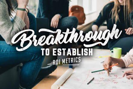 Breakthrough to Establish ROI